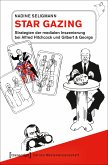 Star Gazing - Strategien der medialen Inszenierung bei Alfred Hitchcock und Gilbert & George (eBook, PDF)