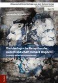 Die ideologische Rezeption der Judenfeindschaft Richard Wagners