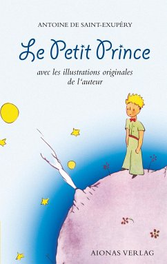Le Petit Prince: Antoine de Saint-Exupéry - Saint-Exupéry, Antoine de