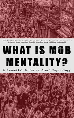 9788026879879 - Rousseau, Jean-Jacques; Bon, Gustave Le; Mackay, Charles; Trotter, Wilfred; Martin, Everett Dean; Le: WHAT IS MOB MENTALITY? - 8 Essential Books on Crowd Psychology (eBook, ePUB) - Kniha