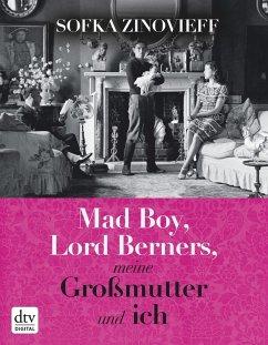 Mad Boy, Lord Berners, meine Großmutter und ich (eBook, ePUB) - Zinovieff, Sofka