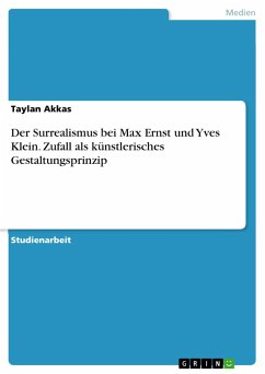 Der Surrealismus bei Max Ernst und Yves Klein. Zufall als künstlerisches Gestaltungsprinzip