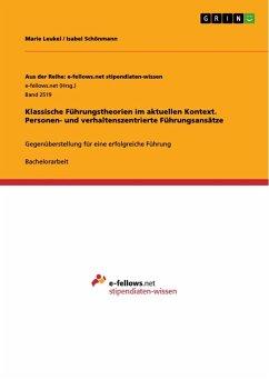 Klassische Führungstheorien im aktuellen Kontext. Personen- und verhaltenszentrierte Führungsansätze - Leukel, Marie;Schönmann, Isabel