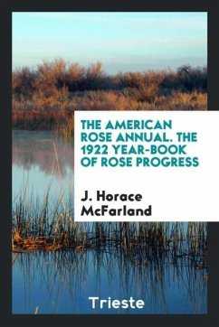 The American Rose Annual. The 1922 Year-Book of Rose Progress