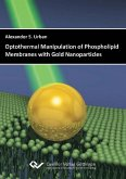 Optothermal Manipulation of Phospholipid Membranes with Gold Nanoparticles (eBook, PDF)