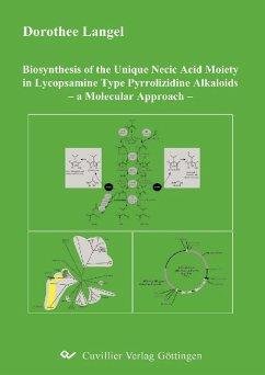Biosynthesis of the Unique Necic Acid Moiety in Lycopsamine Type Pyrrolizidine Alkaloids (eBook, PDF)