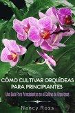 Cómo Cultivar Orquídeas Para Principiantes: Una Guía Para Principiantes en el Cultivo de Orquídeas (eBook, ePUB)