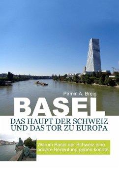 Basel, das Haupt der Schweiz und das Tor zu Europa (eBook, ePUB)