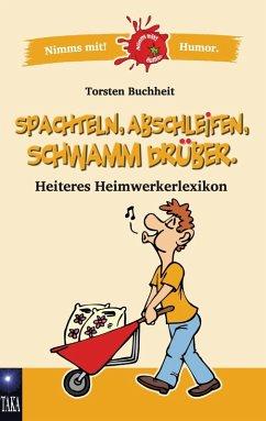 Spachteln, Abschleifen, Schwamm drüber (eBook, ePUB)