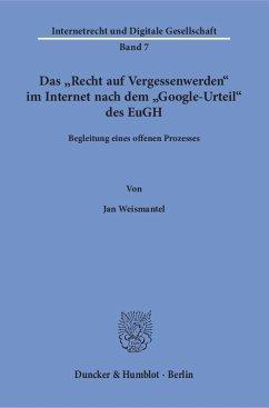 Das »Recht auf Vergessenwerden« im Internet nach dem »Google-Urteil« des EuGH. - Weismantel, Jan