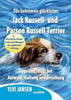 Das Geheimnis glücklicher Jack Russell- und Parson Russell Terrier - Jansen, Ylvi