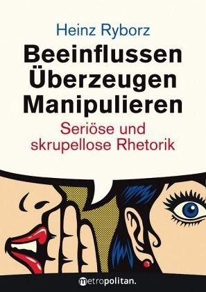 Beeinflussen - Überzeugen - Manipulieren - Ryborz, Heinz