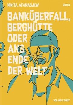 Banküberfall, Berghütte oder ans Ende der Welt (eBook, ePUB) - Afanasjew, Nikita