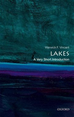 Lakes: A Very Short Introduction - Vincent, Warwick F. (Professor and Canada Research Chair, Departement de biologie & Centre d''etudes nordiques (CEN), Universite Laval)