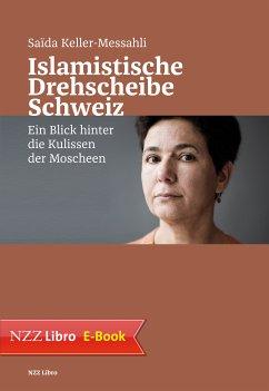 Islamistische Drehscheibe Schweiz (eBook, ePUB) - Keller-Messahli, Saïda