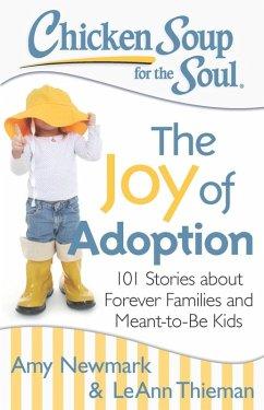 Chicken Soup for the Soul: The Joy of Adoption (eBook, ePUB) - Newmark, Amy; Thieman, Leann