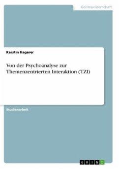 Von der Psychoanalyse zur Themenzentrierten Interaktion (TZI) - Hagerer, Kerstin