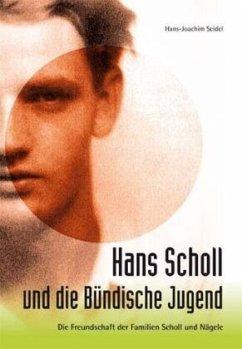 Hans Scholl und die Bündische Jugend - Seidel, Hans-Joachim