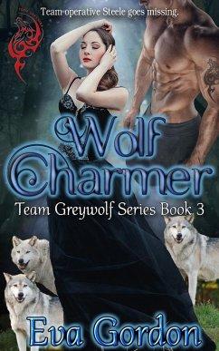 Wolf Charmer Team Greywolf Series Book 3 (eBook, ePUB)