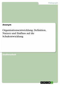 Organisationsentwicklung. Definition, Nutzen und Einfluss auf die Schulentwicklung