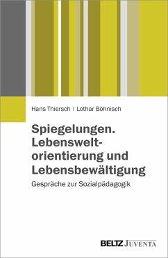 Spiegelungen. Lebensweltorientierung und Lebensbewältigung (eBook, PDF) - Thiersch, Hans; Böhnisch, Lothar