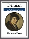 Demian: The Story of Emil Sinclair's Youth (eBook, ePUB)