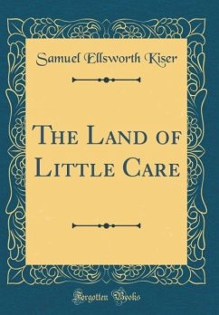The Land of Little Care (Classic Reprint)