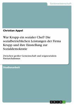 War Krupp ein sozialer Chef? Die sozialbetrieblichen Leistungen der Firma Krupp und ihre Einstellung zur Sozialdemokratie