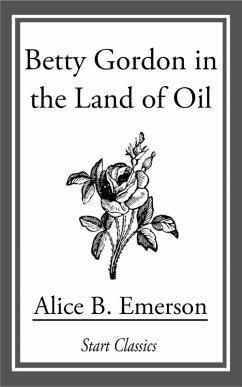 Betty Gordon in the Land of Oil (eBook, ePUB) - Emerson, Alice B.
