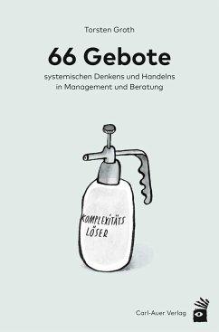 66 Gebote systemischen Denkens und Handelns in Management und Beratung - Groth, Torsten