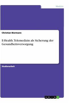 E-Health. Telemedizin als Sicherung der Gesundheitsversorgung