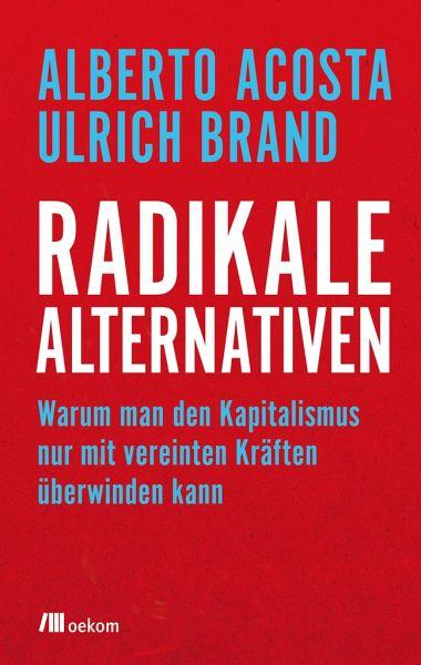 Radikale Alternativen - Acosta, Alberto; Brand, Ulrich