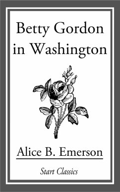 Betty Gordon in Washington (eBook, ePUB) - Emerson, Alice B.