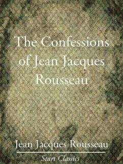 The Confessions of Jean Jacques Rouss (eBook, ePUB) - Rousseau, Jean Jacques