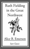 Ruth Fielding in the Great Northwest (eBook, ePUB)