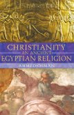 Christianity: An Ancient Egyptian Religion (eBook, ePUB)