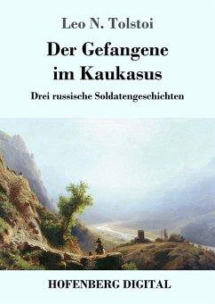 Der Gefangene im Kaukasus (eBook, ePUB) - Tolstoi, Leo N.