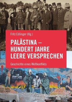 Palästina - Hundert Jahre leere Versprechen (eB...