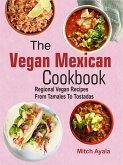 The Vegan Mexican Cookbook: Regional Vegan Recipes From Tamales To Tostadas (eBook, ePUB)