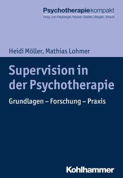 Supervision in der Psychotherapie (eBook, PDF) - Möller, Heidi; Lohmer, Mathias