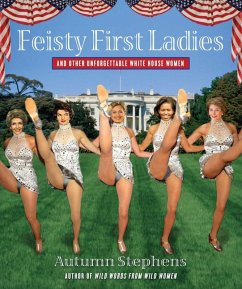 Feisty First Ladies and Other Unforgettable White House Women (eBook, ePUB) - Stephens, Autumn