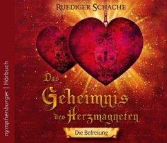 Das Geheimnis des Herzmagneten - Die Befreiung, 1 Audio-CD - Schache, Ruediger