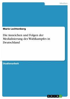 Die Anzeichen und Folgen der Medialisierung des Wahlkampfes in Deutschland