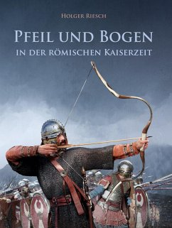 Pfeil und Bogen in der römischen Kaiserzeit - Riesch, Holger