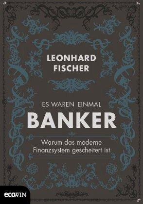 Es waren einmal Banker - Fischer, Leonhard