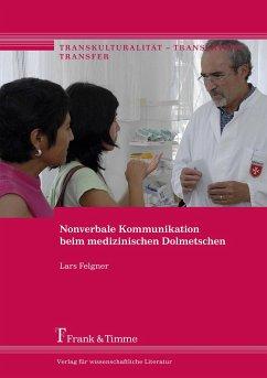 Nonverbale Kommunikation beim medizinischen Dolmetschen - Felgner, Lars