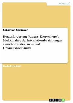 """Herausforderung """"Always, Everywhere"""". Marktanalyse der Interaktionsbeziehungen zwischen stationärem und Online-Einzelhandel (eBook, PDF)"""