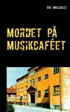 9789177850854 - Wahlqvist, Ove: Mordet på Musikcaféet (eBook, ePUB) - Bok