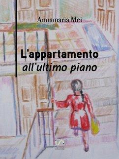 9788826494753 - Annamaria Mei; Annamaria Mei; Annamaria mei: L´appartamento all´ultimo piano (eBook, ePUB) - Libro