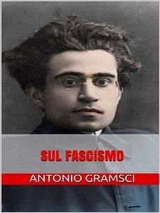 9788826494807 - Antonio Gramsci: Sul fascismo (eBook, ePUB) - Libro